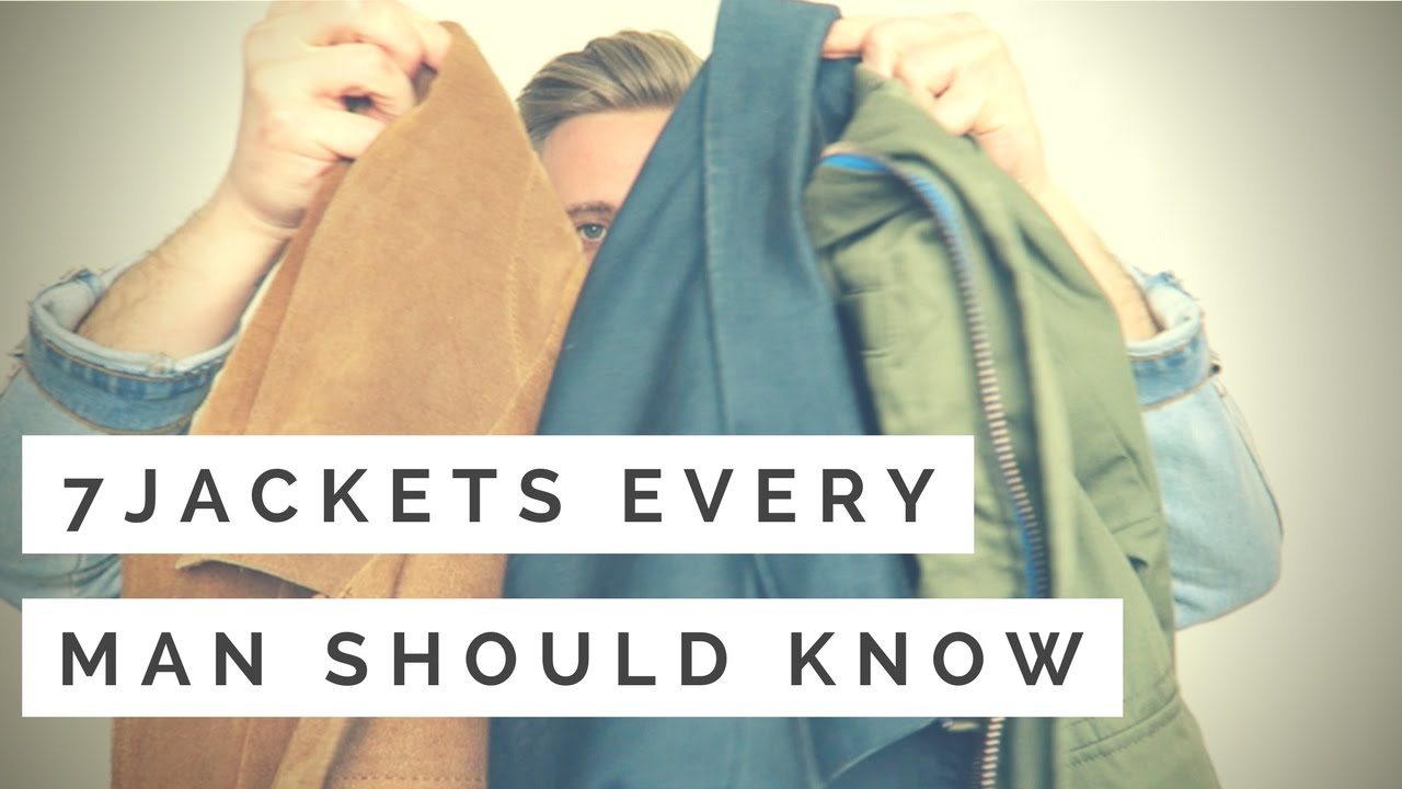 7 Jackets Every Man Should Know | Men's Jackets For Fall/Winter