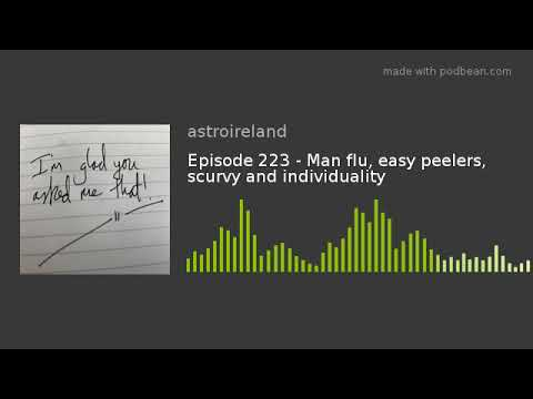 Episode 223 – Man Flu, Easy Peelers, Scurvy And Individuality