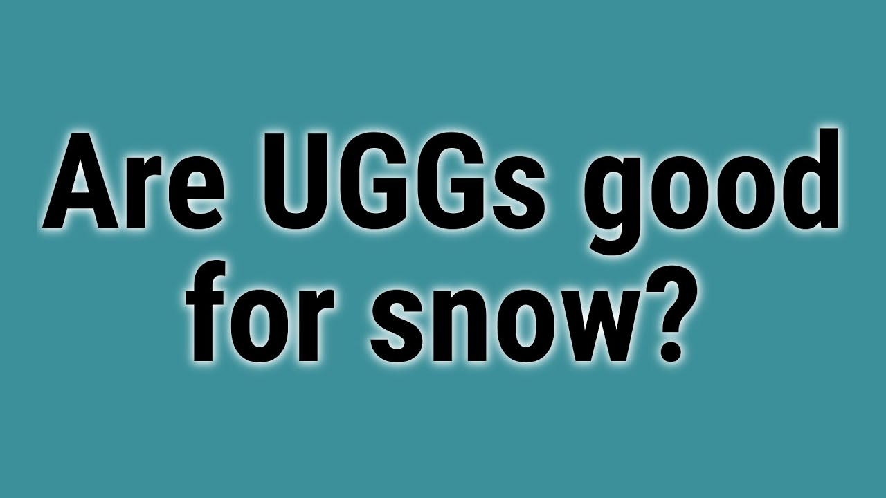Are UGGs good for snow?
